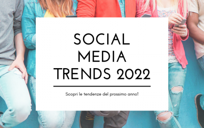Social Media Trend 2022: scopri le tendenze social per il prossimo anno!